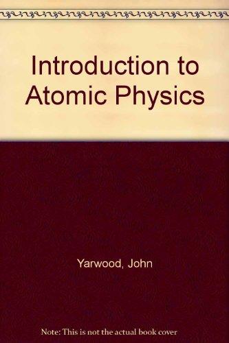 Introduction to Atomic Physics: Yarwood, John, Close,