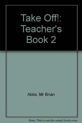 Take Off Teachers Book 2 (TOFF) (9780582327634) by Abbs, Brian; Freebairn, Ingrid; Chapman, John