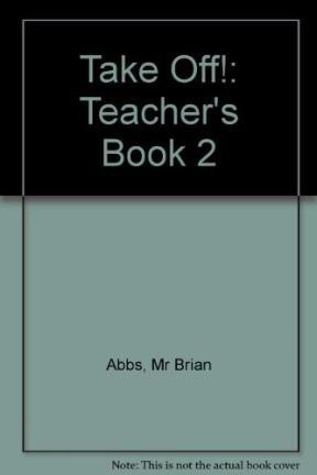 Take Off!: Teacher's Book 2 (0582327636) by Freebairn, Ingrid; Abbs, Brian; Chapman, John
