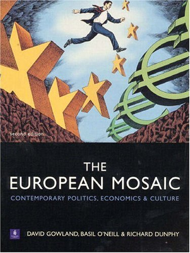 The European Mosaic: Contemporary Politics, Economics and Culture (2nd Edition): David Gowland, ...