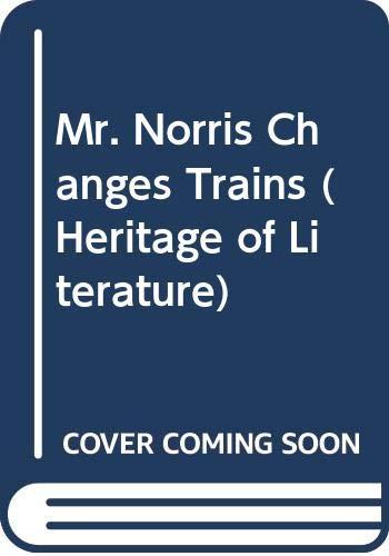 9780582330535: Mr. Norris Changes Trains (Heritage of Literature)