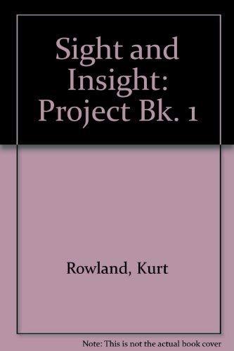 Sight and Insight: Project Bk. 1: Rowland, Kurt