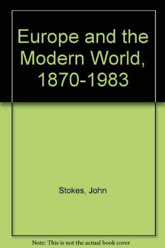 Europe and the Modern World, 1870-1983: John Stokes, Gwenneth