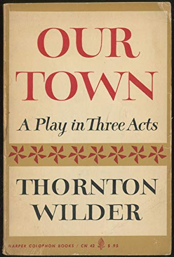 9780582348301: OUR TOWN:A PLAY IN THREE ACTS.*(This edition includes Thornton Wilder's essay