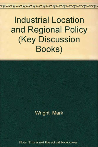Industrial Location and Regional Policy (Key Discussion Books) (0582350859) by Wright, Mark