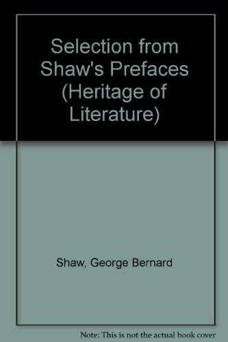 A selection from Shaw's Prefaces (The Heritage: Bernard Shaw