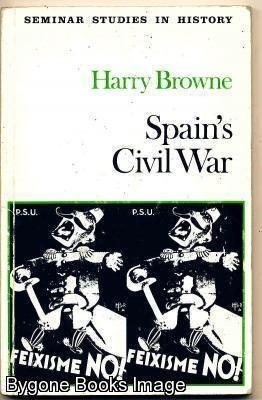 Spains' Civil War (Seminar Studies in History S) (0582353130) by Harry Browne
