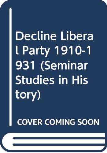 9780582353275: The Decline of the Liberal Party, 1910-31 (Seminar Studies in History)