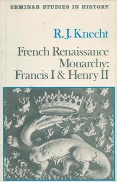 9780582353749: French Renaissance Monarchy: Francis I and Henry II (Seminar Studies in History)