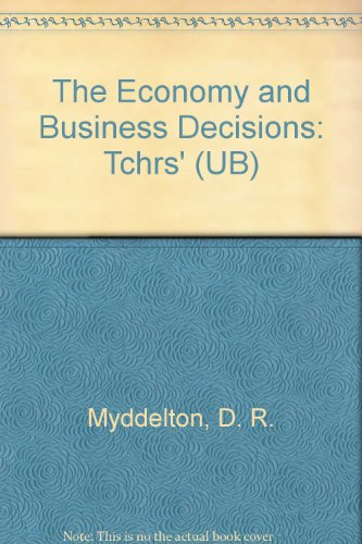 The Economy and Business Decisions: Tchrs' (UB) (0582354781) by Myddelton, D. R.