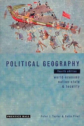 Political Geography: World-Economy, Nation-State and Locality (4th Edition) (0582357330) by Taylor, Peter; Flint, Colin