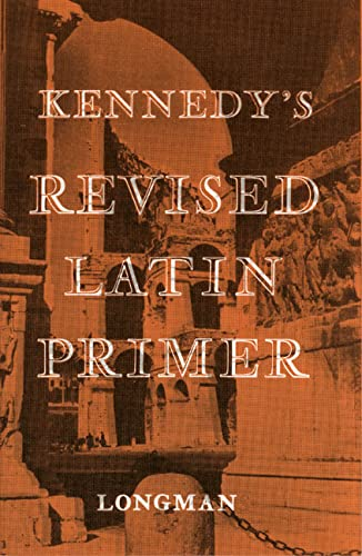 The Revised Latin Primer: Benjamin Hall Kennedy