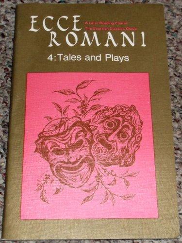 Ecce Romani 4: Tales and Plays: The Scottish Classics Group