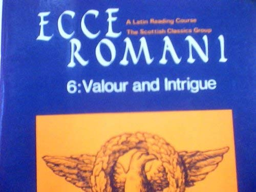 9780582367227: Ecce Romani 6: Valour and Intrigue; A Latin Reading Course, The Scottish Classics Group