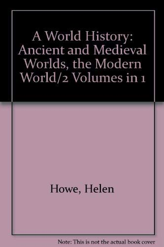 A World History: Ancient and Medieval Worlds,: Howe, Helen, Howe,