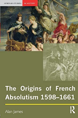 The Origins of French Absolutism, 1598-1661.; (Seminar Studies in History Series): James, Alan
