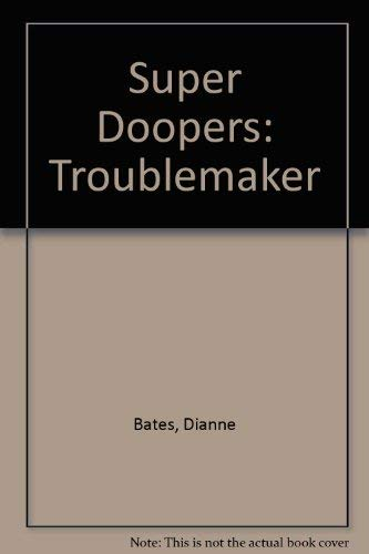 Super Doopers: Troublemaker (0582375525) by Dianne Bates