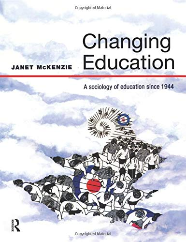 Changing Education: A Sociology of Education Since: Mckenzie, Janet