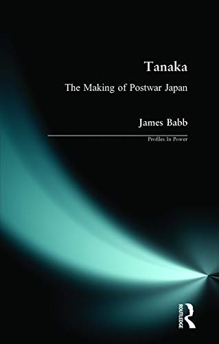 9780582382152: Tanaka: The Making of Postwar Japan (Profiles In Power)