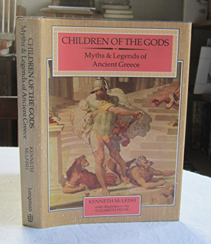 Children of the Gods The Complete Myths and Legends of Ancient Greece: McLeish, Kenneth