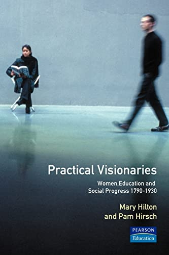 9780582404311: Practical Visionaries: Women, Education and Social Progress, 1790 - 1930