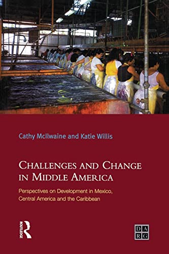 9780582404854: Challenges and Change in Middle America: Perspectives on Development in Mexico, Central America and the Caribbean (Developing Areas Research Group)
