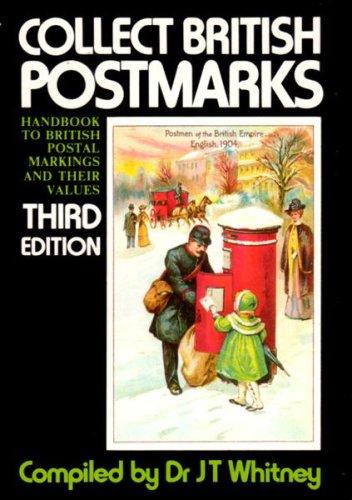 Collect British Postmarks: Handbook to British Postal: Dr J. T.