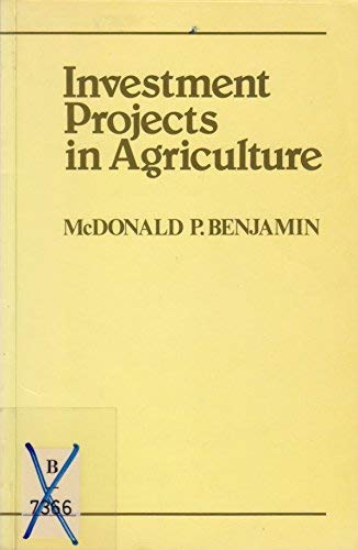 Investment Projects in Agriculture: Principles and Case Studies: Benjamin, McDonald P.