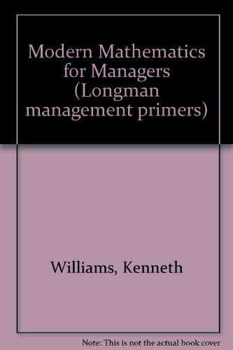 Modern Mathematics for Managers (Longman management primers) (0582410592) by Kenneth Williams