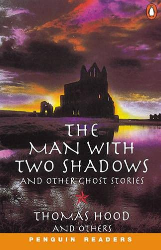 The Man with Two Shadows and Other Ghost Stories (Penguin Readers, Level 3) (0582416825) by Thomas Hood; Louise Greenwood; Mark Lemon; Joseph Sheridan Le Fanu; David Cuzik