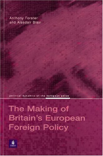 9780582418356: Britain's European Foreign Policy (Political Dynamics of the European Union)