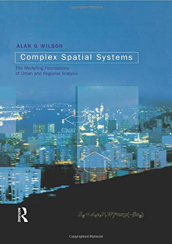 9780582418967: Complex Spatial Systems: The Modelling Foundations of Urban and Regional Analysis