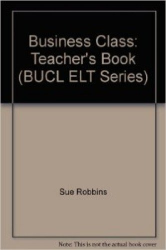 Business Class: Teacher's Book (BUCL ELT Series): Sue Robbins; David