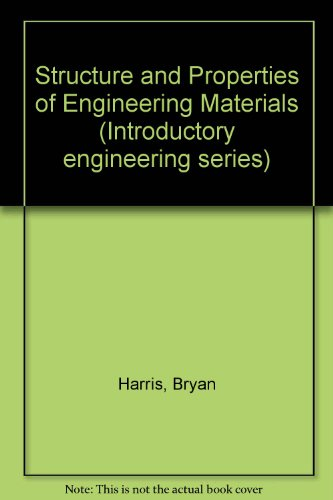 Structure and Properties of Engineering Materials (Introductory: Harris, Bryan, Bunsell,