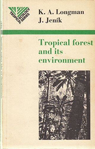 The Tropical Forest and Its Environment (Tropical: K A Longman,