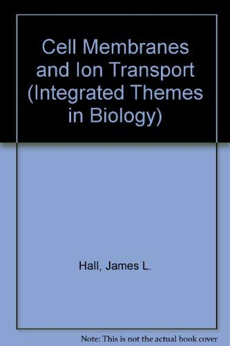 Cell Membranes and Ion Transport (Integrated Themes: James L. Hall,