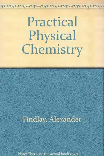 Practical Physical Chemistry: Findlay, Alexander
