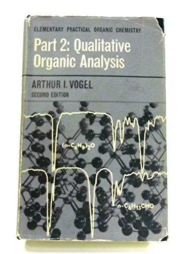 Elementary Practical Organic Chemistry: Qualitative Organic Analysis: Arthur Israel Vogel