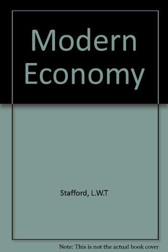 The Modern Economy : A Theoretical Debate and Its Practical Implications: Stafford, L.W.T