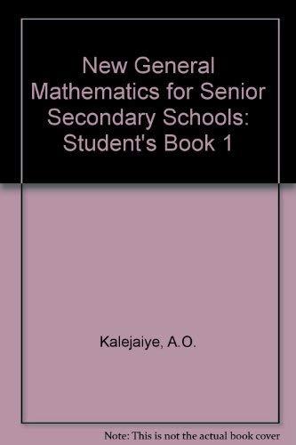 New General Mathematics for Senior Secondary Schools: Student's Book 1: A.O. Kalejaiye, M. ...
