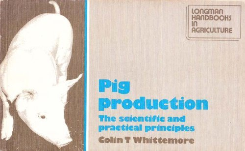 PIG PRODUCTION: THE SCIENTIFIC AND PRACTICAL PRINCIPLES.: Whittemore, Colin T.