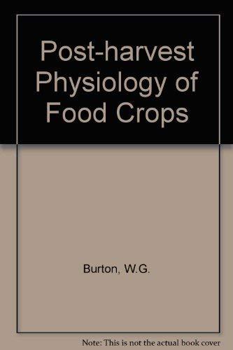 Post-Harvest Physiology of Food Crops: Burton, William Glynn