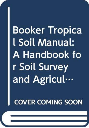 9780582460492: Booker Tropical Soil Manual: A Handbook for Soil Survey and Agricultural Land Evaluation in the Tropics and Subtropics