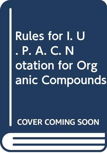 Rules for I. U. P. A. C. Notation for Organic Compounds (0582462401) by International Union of Pure and Applied Chemistry