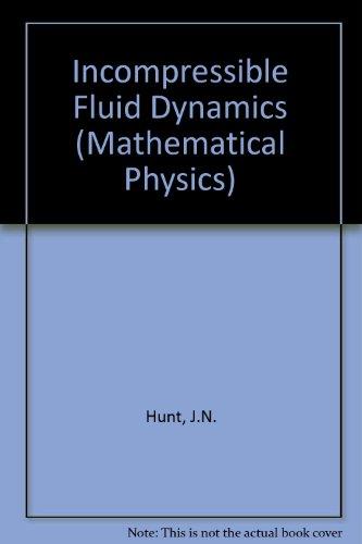 Incompressible Fluid Dynamics (Mathematical Physics): Hunt, J.N.