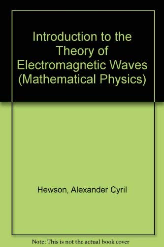 Introduction to the Theory of Electromagnetic Waves: Hewson, Alexander Cyril
