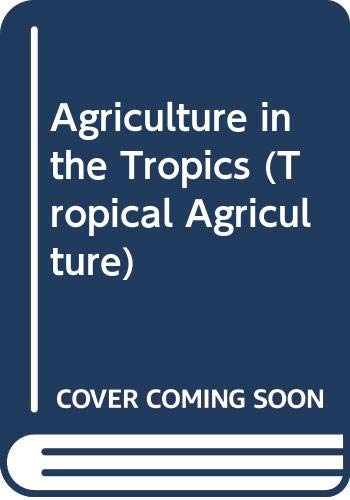 9780582466401: Agriculture in the Tropics (Tropical Agriculture)