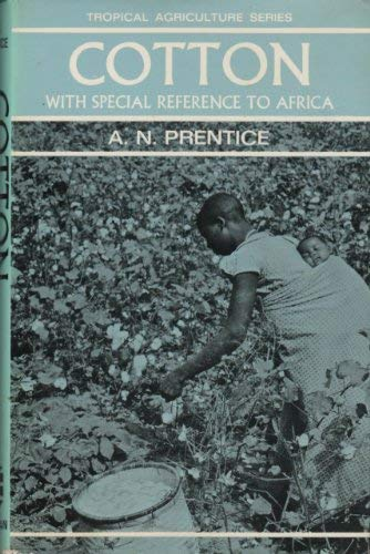 Cotton: With Special Reference to Africa (Tropical Agriculture): Prentice, A.N.