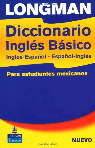 Longman Diccionario Ingles Basico, Ingles-Espanol, Espanol-Ingles: para estudiantes mexicanos (...