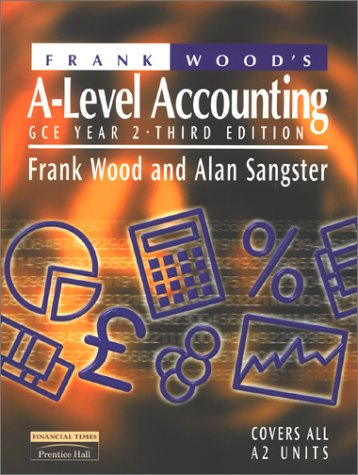 Frank Wood's A-Level Accounting: Gce Year 2 (0582477409) by Wood, Frank; Sangster, Alan